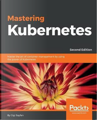 Mastering Kubernetes by Gigi Sayfan