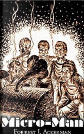 Micro-Man by Forrest J. Ackerman