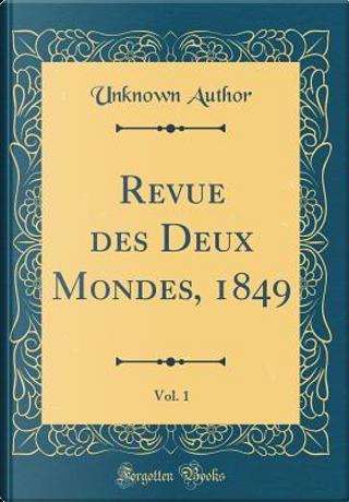 Revue des Deux Mondes, 1849, Vol. 1 (Classic Reprint) by Author Unknown