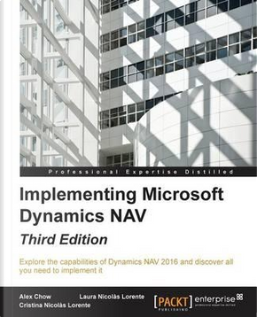 Implementing Microsoft Dynamics NAV - Third Edition by Alex Chow