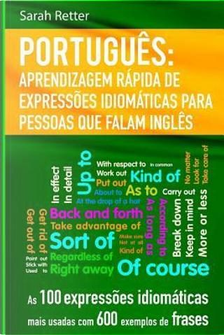 Portugues Aprendizagem Rapida De Expressoes Idiomaticas Para Pessoas Que Falam I by Sarah Retter
