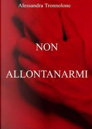 Non allontanarmi by Alessandra Tronnolone