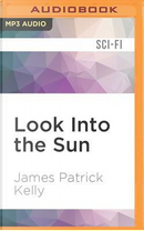 Look into the Sun by James Patrick Kelly