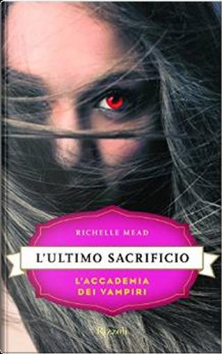 L'ultimo sacrificio by Richelle Mead