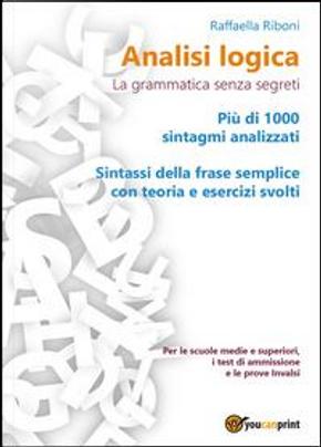 Analisi logica. La grammatica senza segreti by Raffaella Riboni