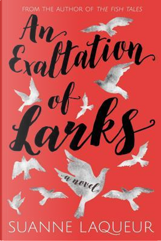An Exaltation of Larks by Suanne Laqueur