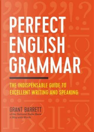 Perfect English Grammar by Grant Barrett
