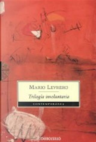 Trilogia involuntaria/ Involuntary Triology by Mario Levrero