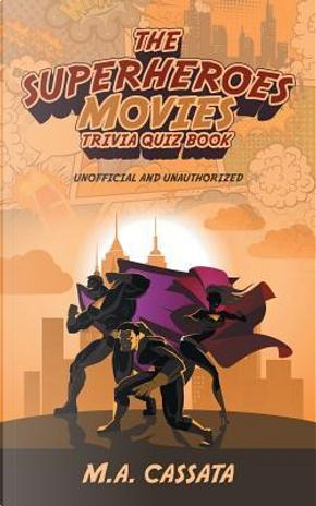 The Superheroes Movies Trivia Quiz Book by M. A. Cassata