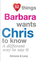 52 Things Barbara Wants Chris To Know by J. L. Leyva