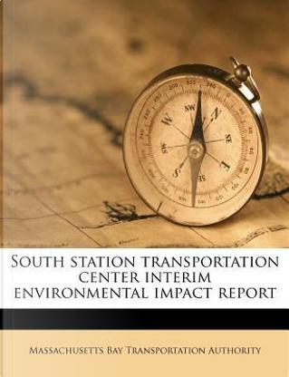 South Station Transportation Center Interim Environmental Impact Report by Massachusetts Bay Transportat Authority