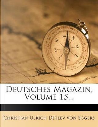 Deutsches Magazin, Fünfzehnter Band by Christian Ulrich Detlev von Eggers