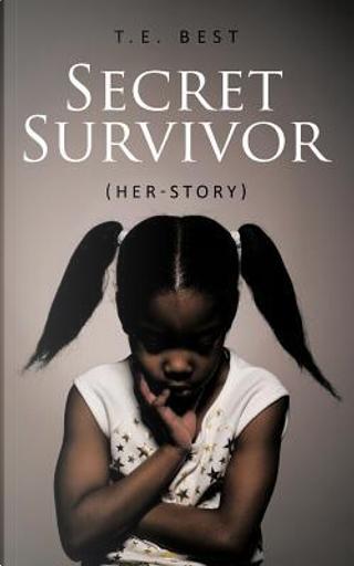 Secret Survivor by T. e. Best