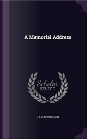 A Memorial Address by J F B 1840 Hanson