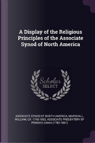 A Display of the Religious Principles of the Associate Synod of North America by William Marshall