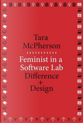 Feminist in a Software Lab by Tara McPherson