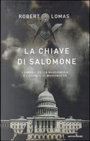 La chiave di Salomone. I simboli della massoneria e i segreti di Washington by Robert Lomas