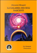 La galassia dei soli nascenti by Giovanni Mongini