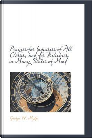 Prayers for Inquirers of All Classes, and for Believers in Many States of Mind by George W. Mylne
