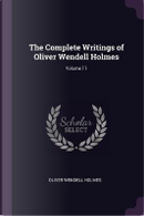 The Complete Writings of Oliver Wendell Holmes; Volume 11 by Oliver Wendell Holmes
