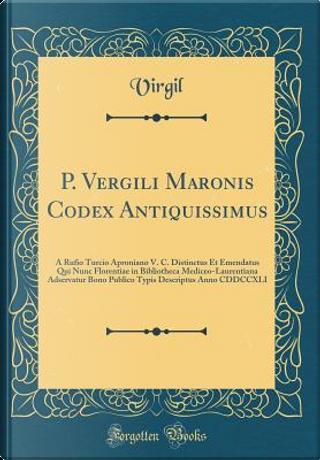 P. Vergili Maronis Codex Antiquissimus by Virgil Virgil