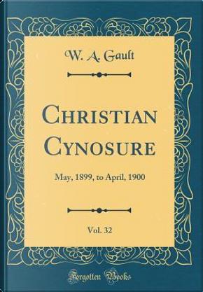 Christian Cynosure, Vol. 32 by W. A. Gault