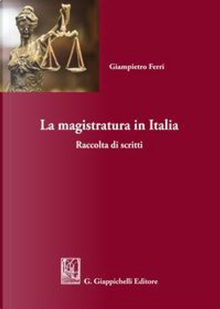 La magistratura in Italia. Raccolta di scritti by Giampietro Ferri