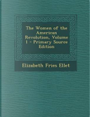 The Women of the American Revolution, Volume 1 - Primary Source Edition by Elizabeth Fries Ellet