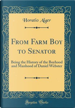 From Farm Boy to Senator by Horatio Alger