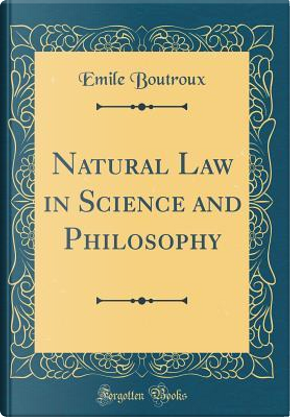 Natural Law in Science and Philosophy (Classic Reprint) by Emile Boutroux