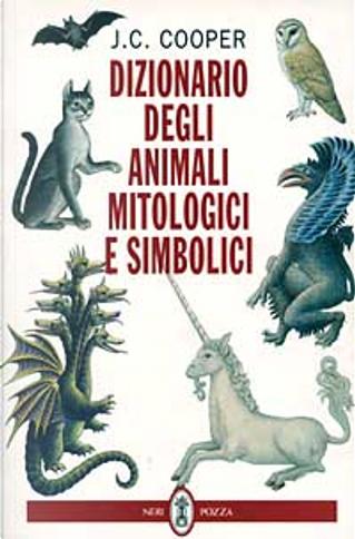 Dizionario degli animali mitologici e simbolici by J. C. Cooper