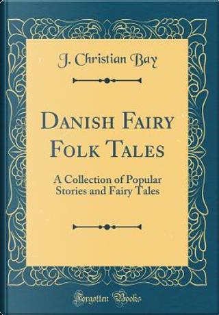 Danish Fairy Folk Tales by J. Christian Bay