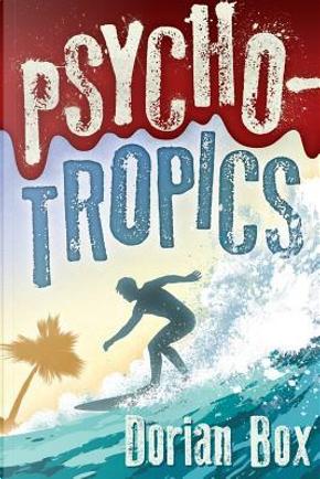 Psycho-Tropics by Dorian Box