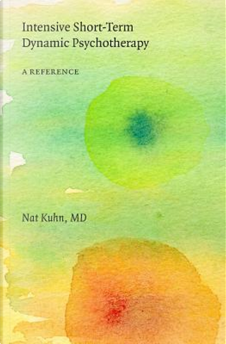 Intensive Short-Term Dynamic Psychotherapy by Nat, M.D. Kunh
