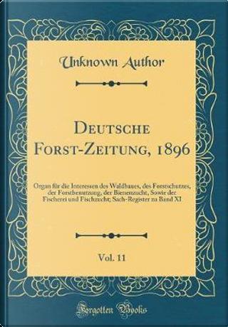 Deutsche Forst-Zeitung, 1896, Vol. 11 by Author Unknown