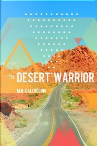 The Desert Warrior by M.B. Dallocchio