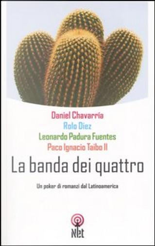 La banda dei quattro by Leonardo Padura, Rolo Diez, Daniel Chavarria, Paco Ignacio Taibo II