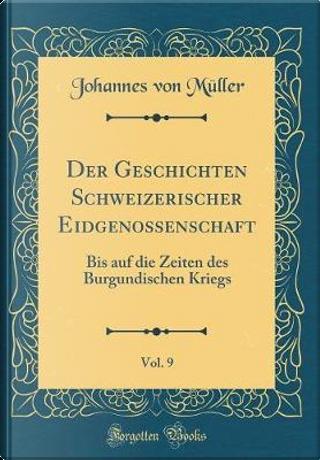 Der Geschichten Schweizerischer Eidgenossenschaft, Vol. 9 by Johannes Von Müller
