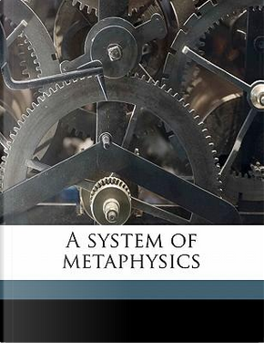 A System of Metaphysics by George Stuart Fullerton