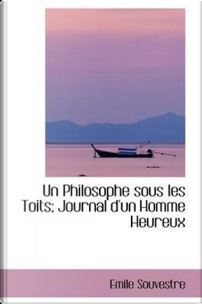 Un Philosophe Sous Les Toits; Journal D'un Homme Heureux by Emile Souvestre