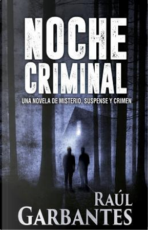 Noche Criminal by Raúl Garbantes