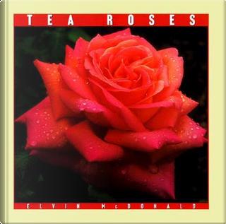 Tea Roses by Elvin McDonald
