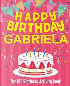 Happy Birthday Gabriela - The Big Birthday Activity Book by BirthdayDr