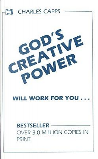 Gods Creative Power Will Work For You by Charles Capps