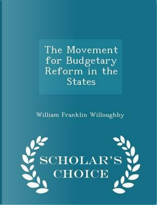 The Movement for Budgetary Reform in the States - Scholar's Choice Edition by William Franklin Willoughby