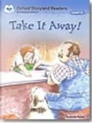 Oxford Storyland Readers. New Edition. Take it Away! by Rosemary Border