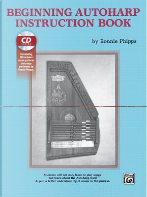 Beginning Autoharp Instruction Book by Bonnie Phipps