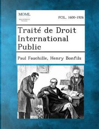Traite de Droit International Public by Paul Fauchille