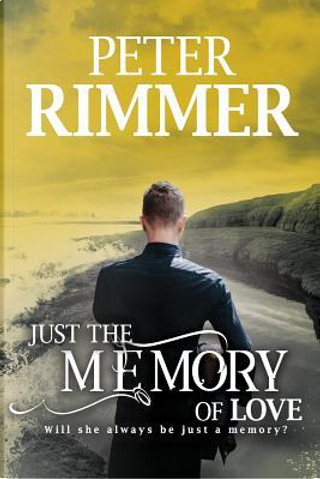 Just the Memory of Love by Peter Rimmer