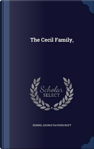 The Cecil Family, by Dennis George Ravenscroft